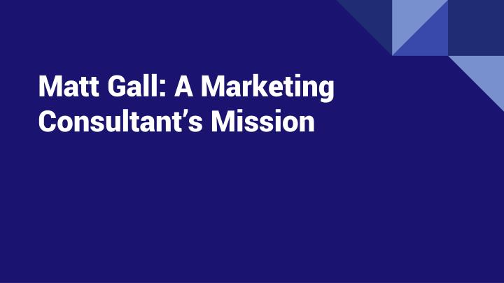 matt gall a marketing consultant s mission n.