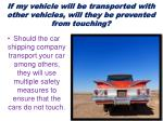 if my vehicle will be transported with other vehicles will they be prevented from touching