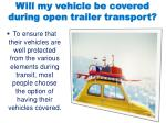 will my vehicle be covered during open trailer transport