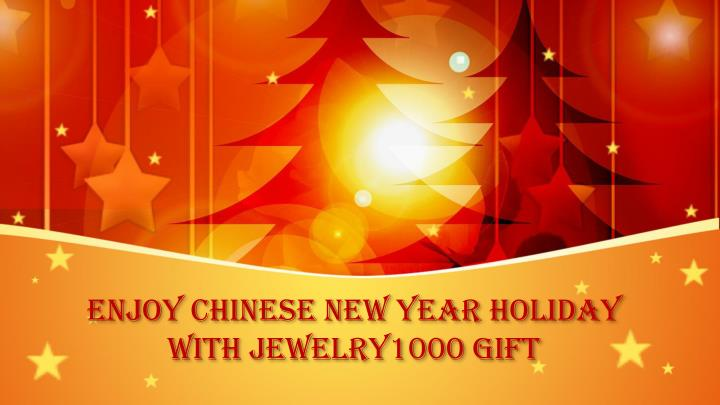 enjoy chinese new year holiday with jewelry1000 gift n.