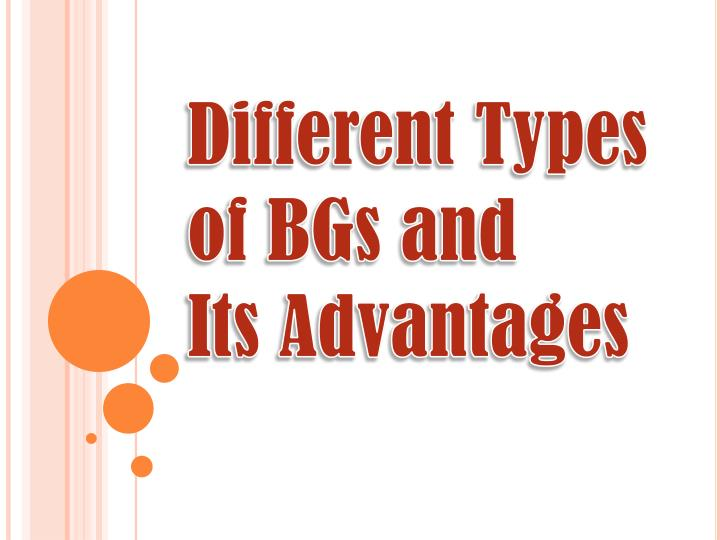 different types of bgs and its advantages n.