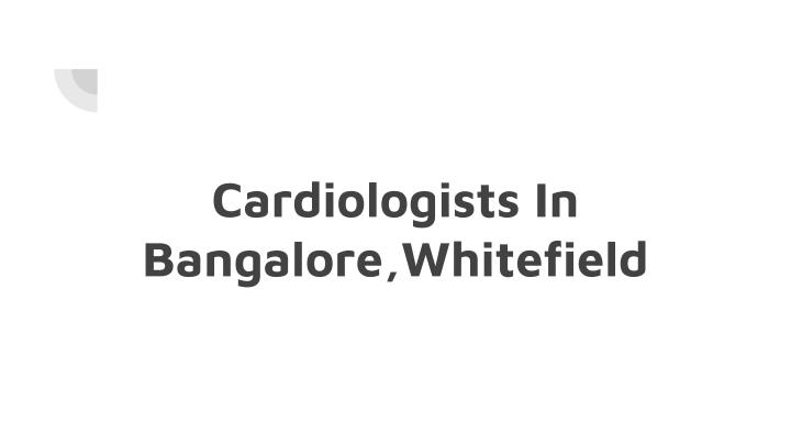 cardiologists in bangalore whitefield n.