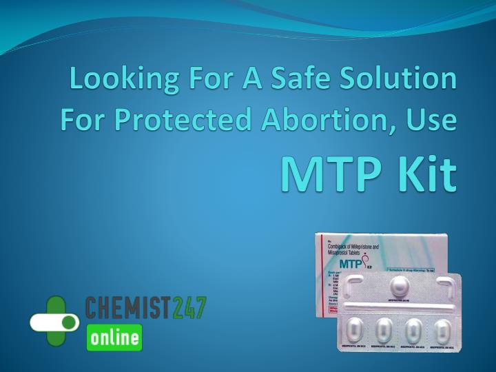 looking for a safe solution for protected abortion use mtp kit n.