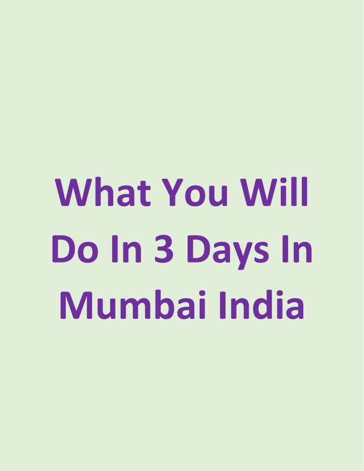 what you will do in 3 days in mumbai india n.