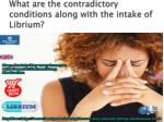 what are the contradictory conditions along with the intake of librium