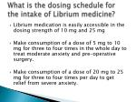 what is the dosing schedule for the intake of librium medicine