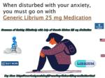 when disturbed with your anxiety you must go on with generic librium 25 mg medication