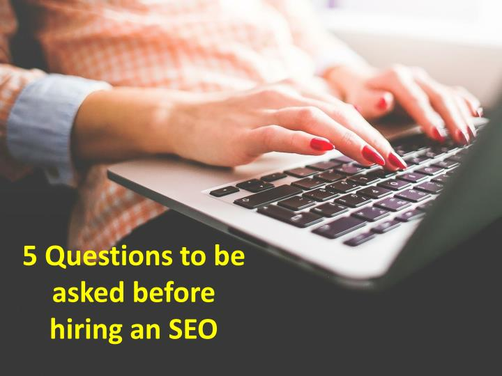 5 questions to be asked before hiring an seo n.