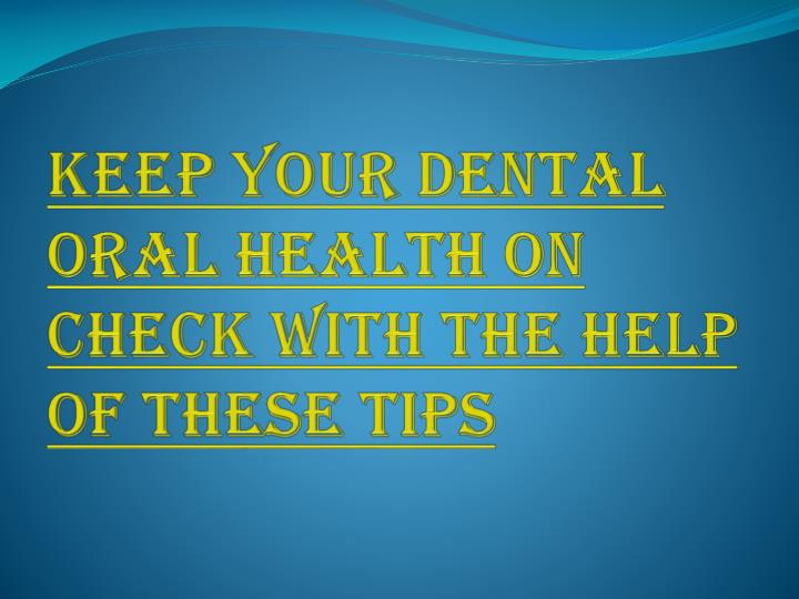 keep your dental oral health on check with the help of these tips n.
