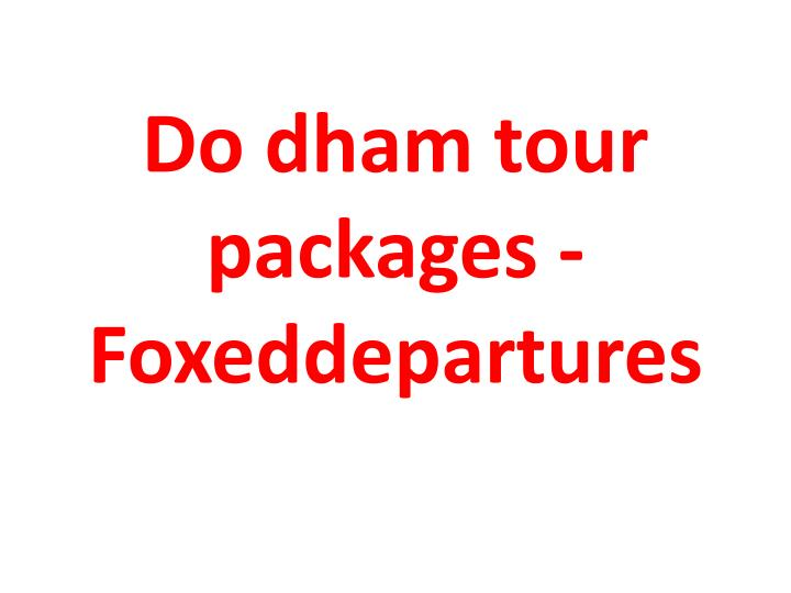 do dham tour packages foxeddepartures n.