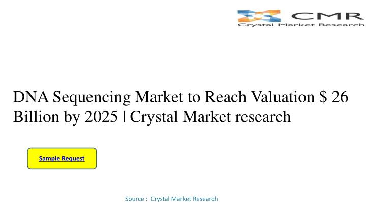 dna sequencing market to reach valuation 26 billion by 2025 crystal market research n.