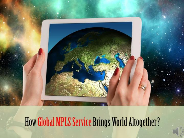 how global mpls service brings world altogether n.