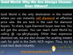 gold world why we are always chosen over others