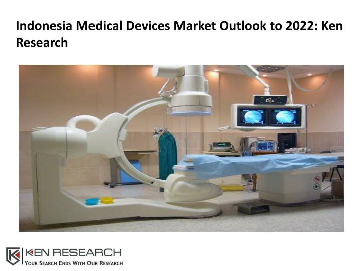 indonesia medical devices market outlook to 2022 n.