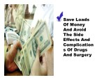 save loads of money and avoid the side effects