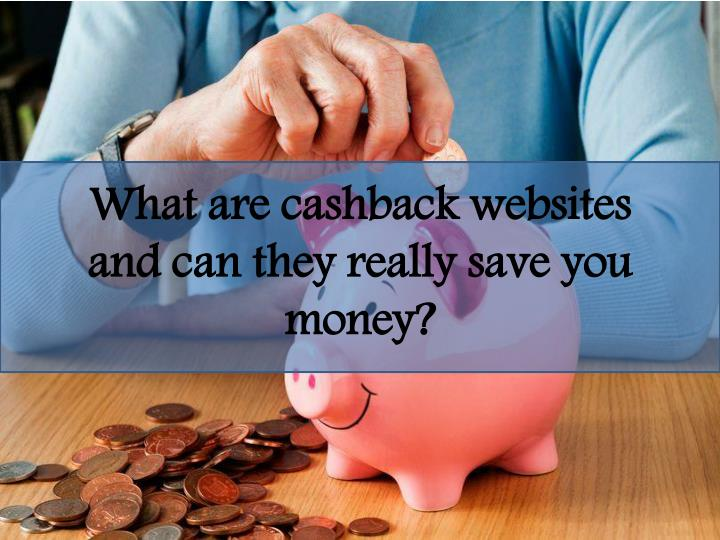 what are cashback websites and can they really n.