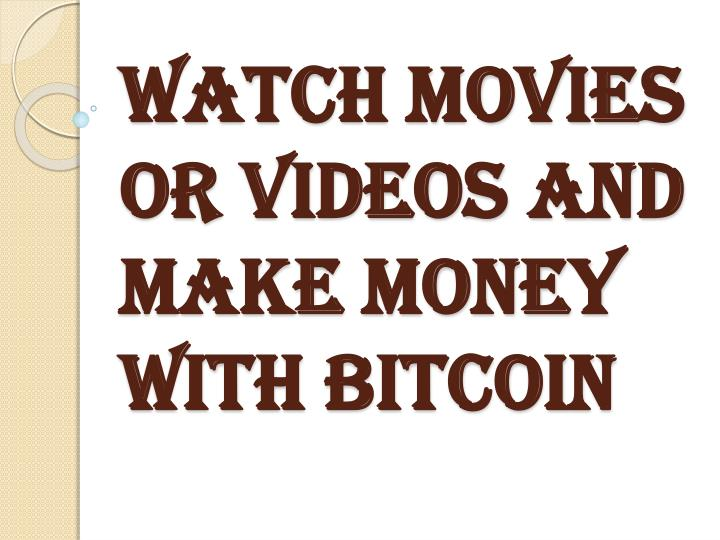 watch movies or videos and make money with bitcoin n.