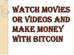 watch movies or videos and make money with bitcoin