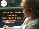 keep your children busy while traveling with best