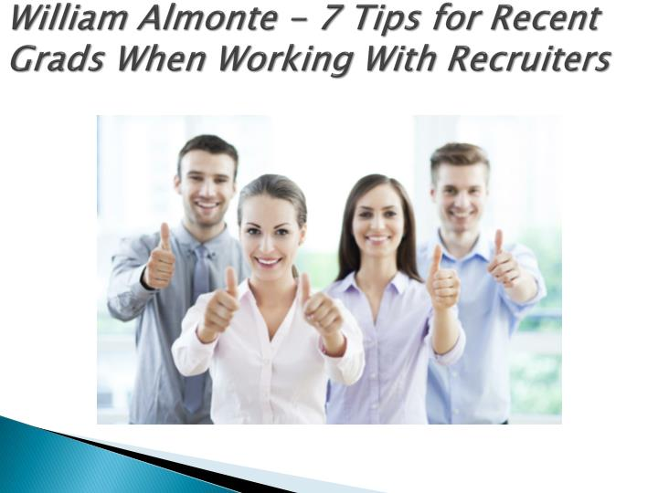 william almonte 7 tips for recent grads when working with recruiters n.