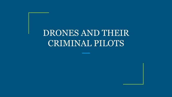 drones and their criminal pilots n.