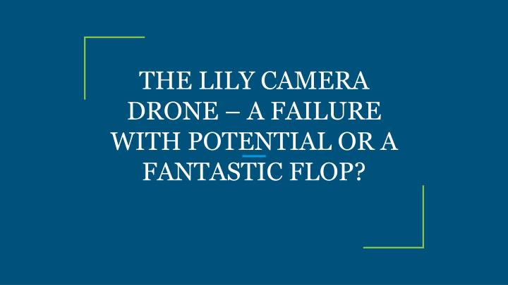 the lily camera drone a failure with potential or a fantastic flop n.