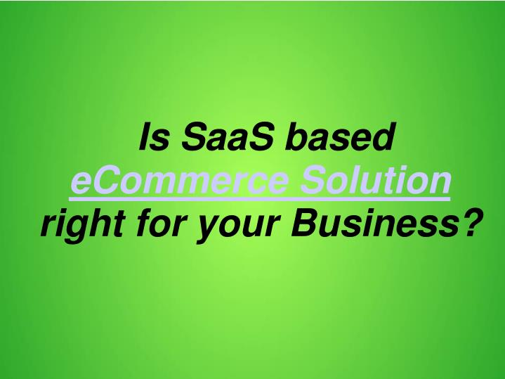 is saas based ecommerce solution right for your business n.