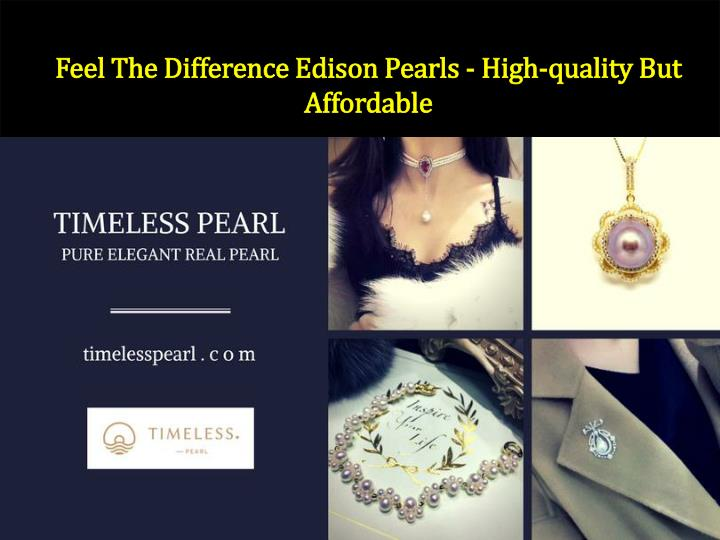 feel the difference edison pearls high quality but affordable n.