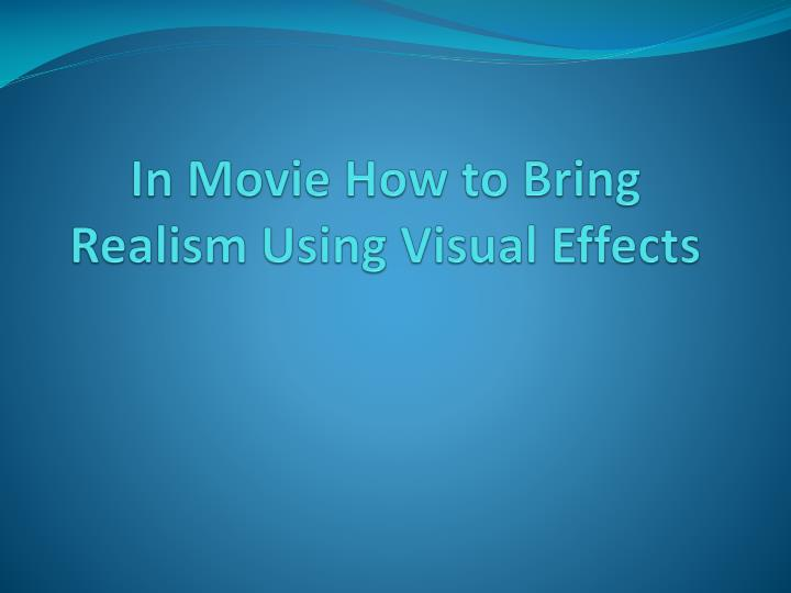 in movie how to bring realism using visual effects n.