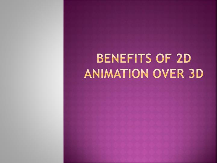 benefits of 2d animation over 3d n.