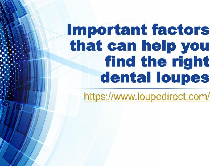 important factors that can help you find the right dental loupes n.