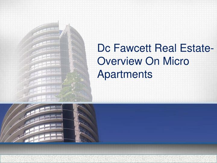 dc fawcett real estate overview on micro apartments n.