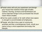 pastel colors will suit your apartment and design