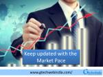 keep updated with the market pace