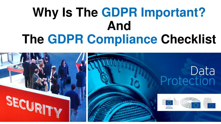 why is the gdpr important and the gdpr compliance checklist n.