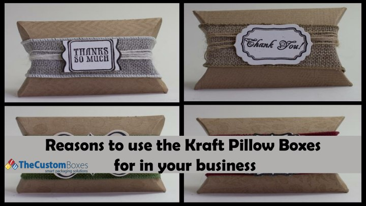 reasons to use the kraft pillow boxes for in your n.