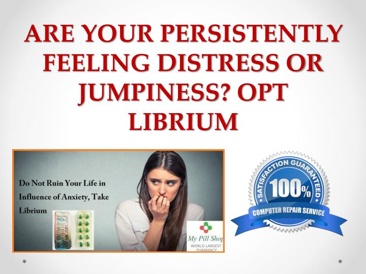 are your persistently feeling distress or jumpiness opt librium n.