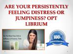 are your persistently feeling distress or jumpiness opt librium
