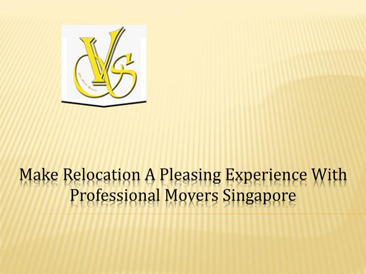 make relocation a pleasing experience with professional movers singapore n.
