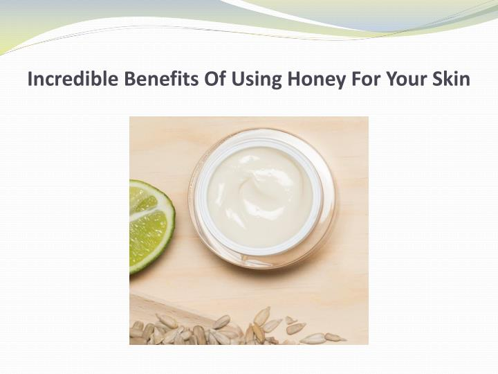 incredible benefits of using honey for your skin n.