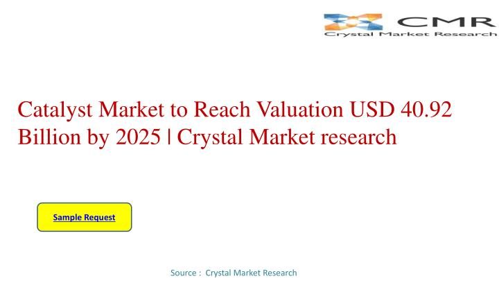 catalyst market to reach valuation usd 40 92 billion by 2025 crystal market research n.
