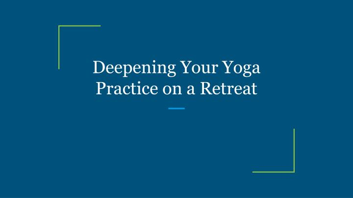 deepening your yoga practice on a retreat n.