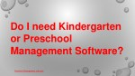 do i need kindergarten or preschool management