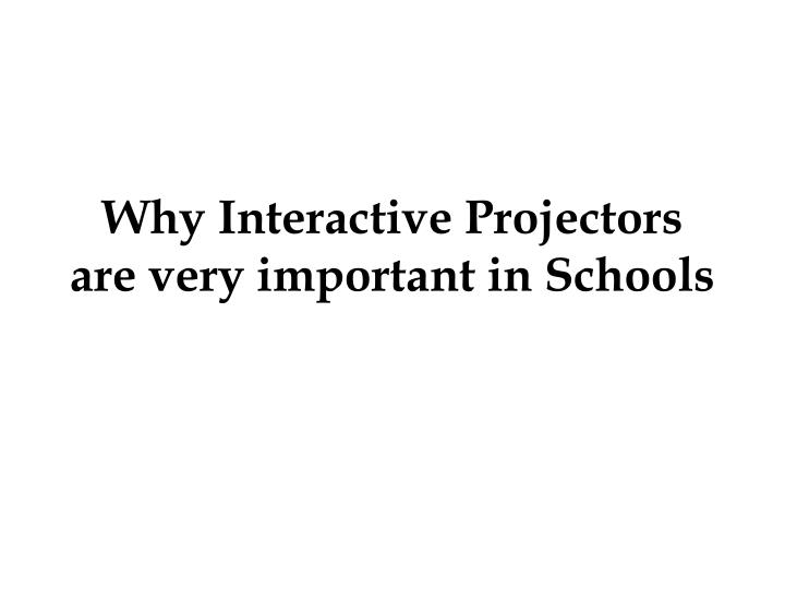 why interactive projectors are very important in schools n.