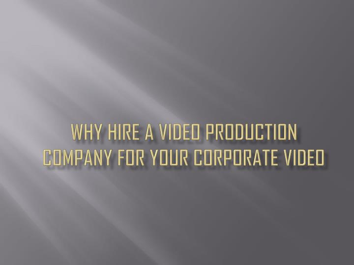 why hire a video production company for your corporate video n.