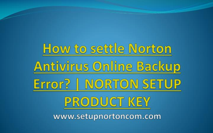 how to settle norton antivirus online backup error norton setup product key www setupnortoncom com n.