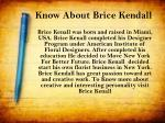 know about brice kendall