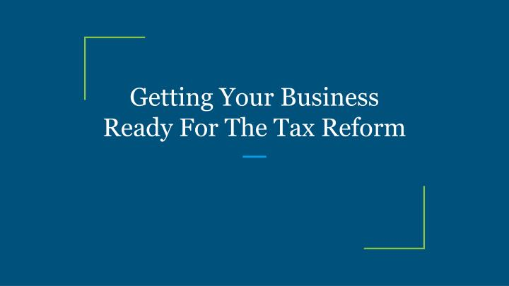 getting your business ready for the tax reform n.