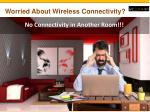 worried about wireless connectivity