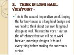 2 think in long haul viewpoint
